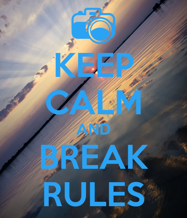 KEEP CALM AND BREAK RULES