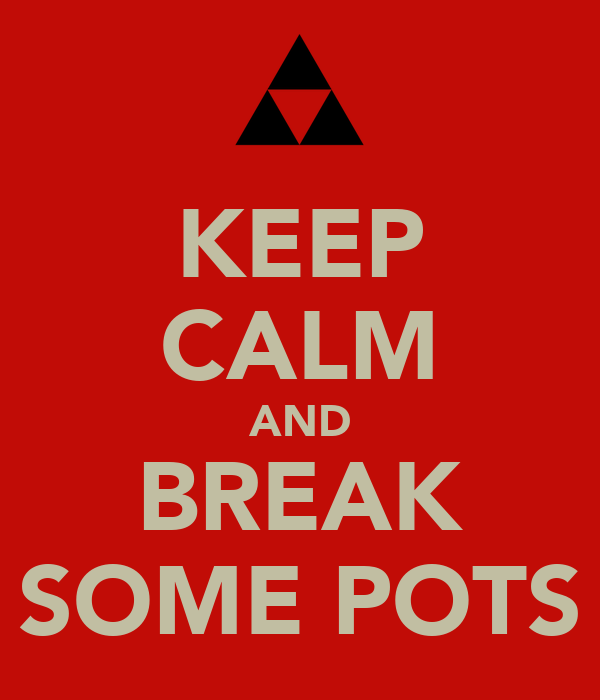 KEEP CALM AND BREAK SOME POTS