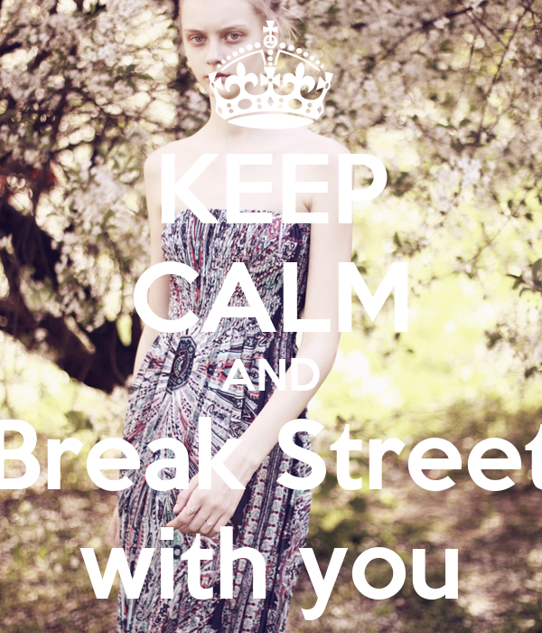 KEEP CALM AND Break Street with you