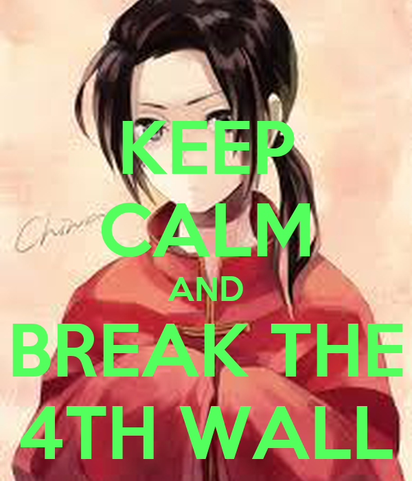 KEEP CALM AND BREAK THE 4TH WALL