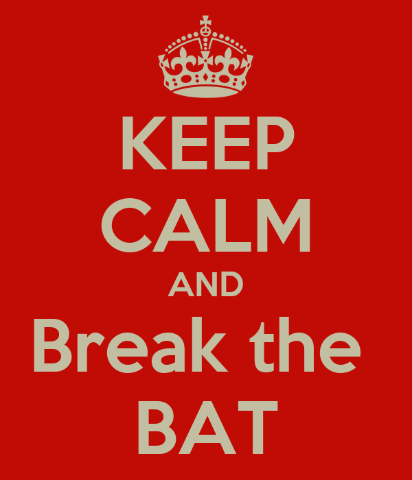 KEEP CALM AND Break the  BAT