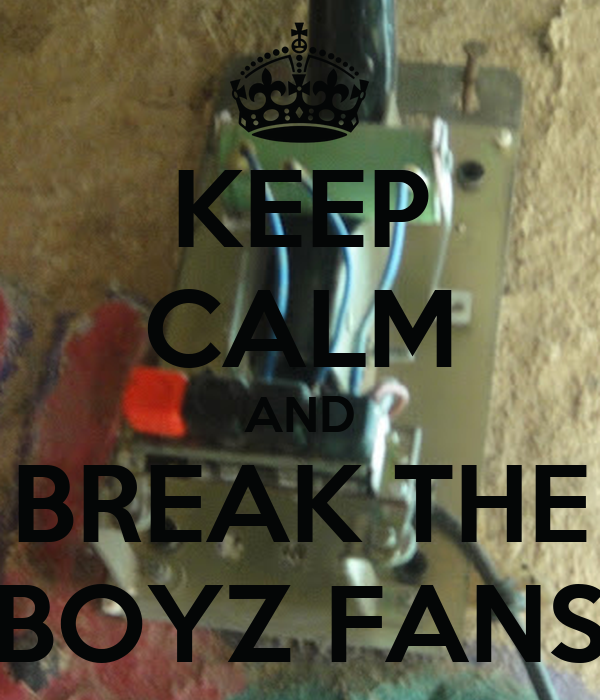 KEEP CALM AND BREAK THE BOYZ FANS