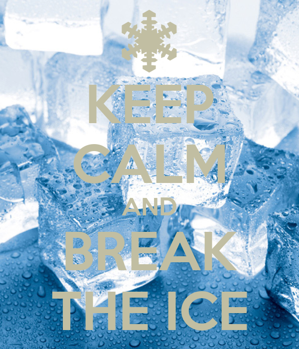 KEEP CALM AND BREAK THE ICE