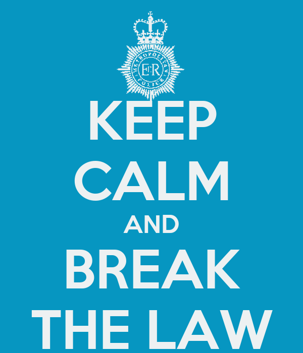 KEEP CALM AND BREAK THE LAW