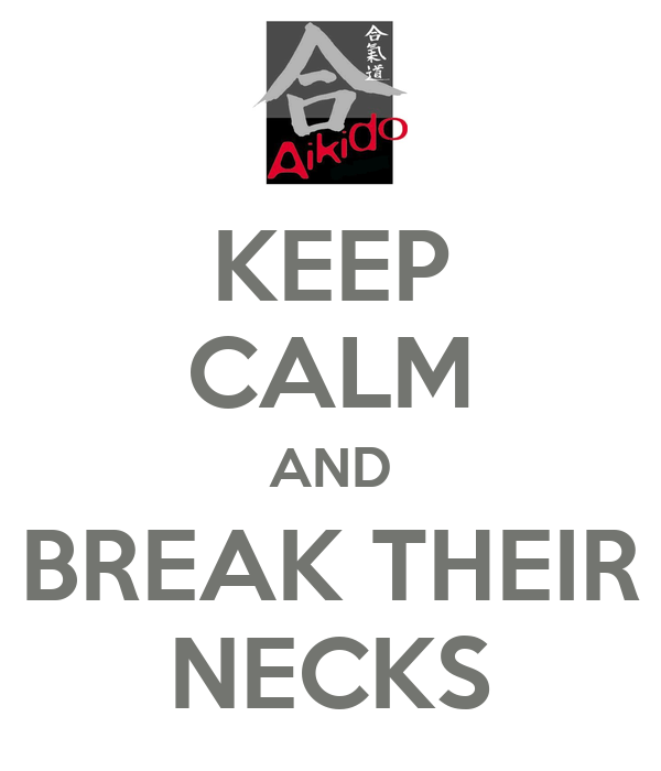KEEP CALM AND BREAK THEIR NECKS