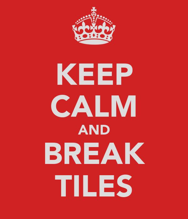 KEEP CALM AND BREAK TILES