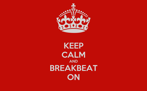 KEEP CALM AND BREAKBEAT ON