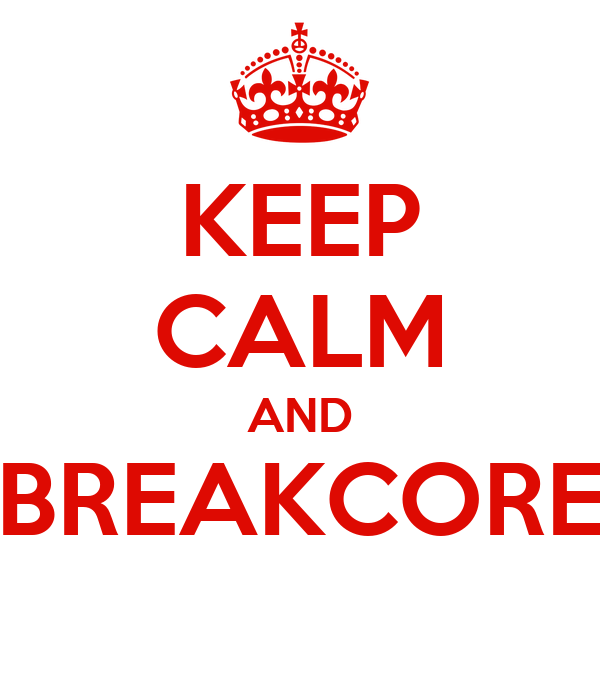 KEEP CALM AND BREAKCORE