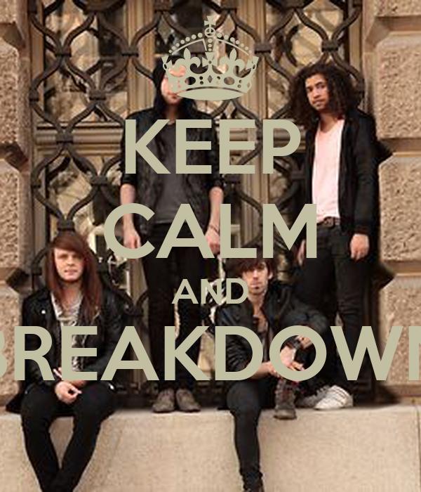 KEEP CALM AND BREAKDOWN