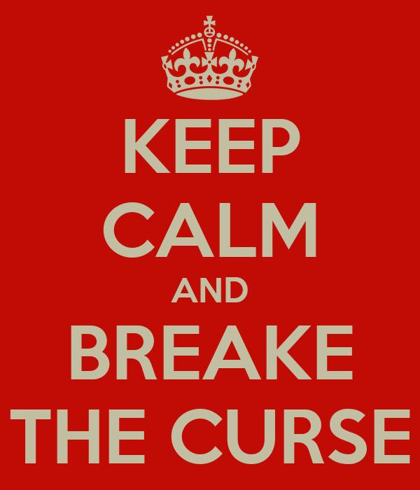 KEEP CALM AND BREAKE THE CURSE