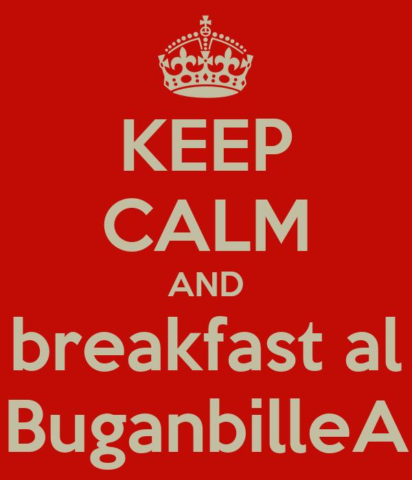 KEEP CALM AND breakfast al BuganbilleA