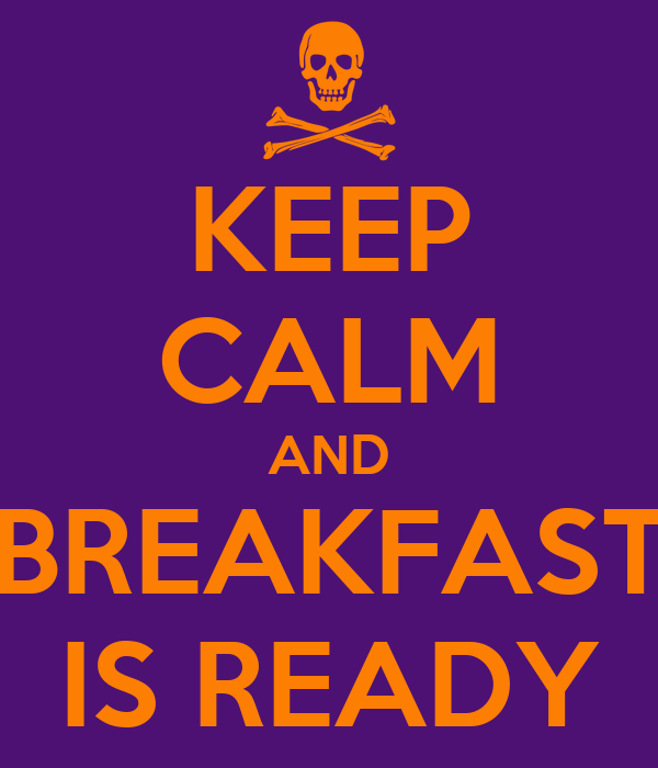 KEEP CALM AND BREAKFAST IS READY