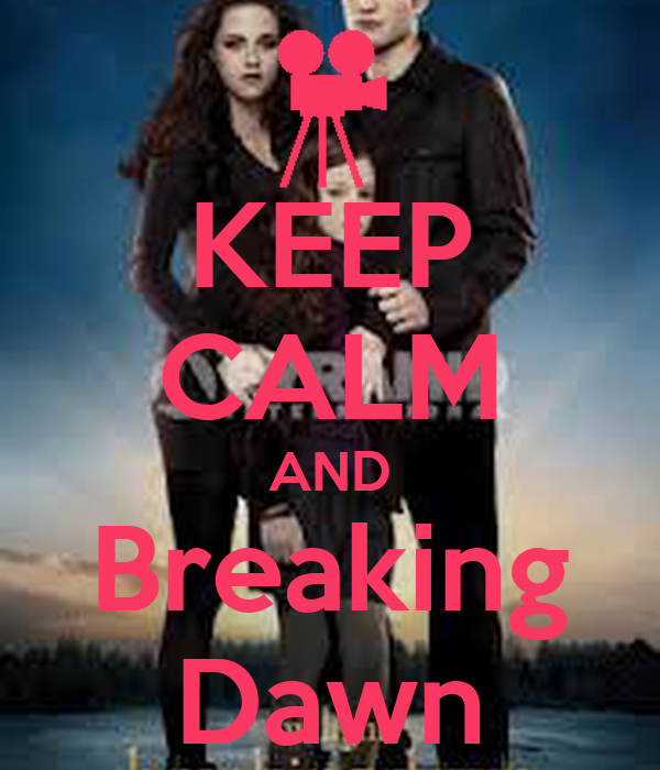 KEEP CALM AND Breaking Dawn