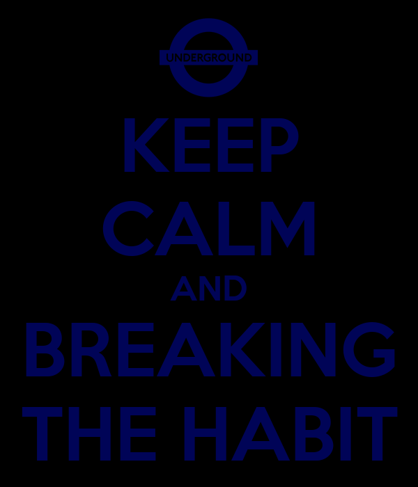 KEEP CALM AND BREAKING THE HABIT