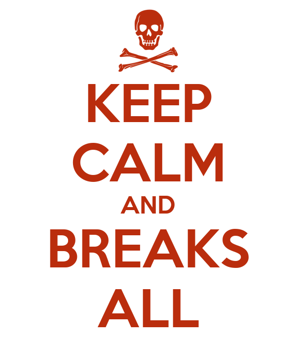 KEEP CALM AND BREAKS ALL