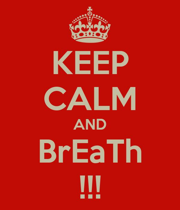 KEEP CALM AND BrEaTh !!!