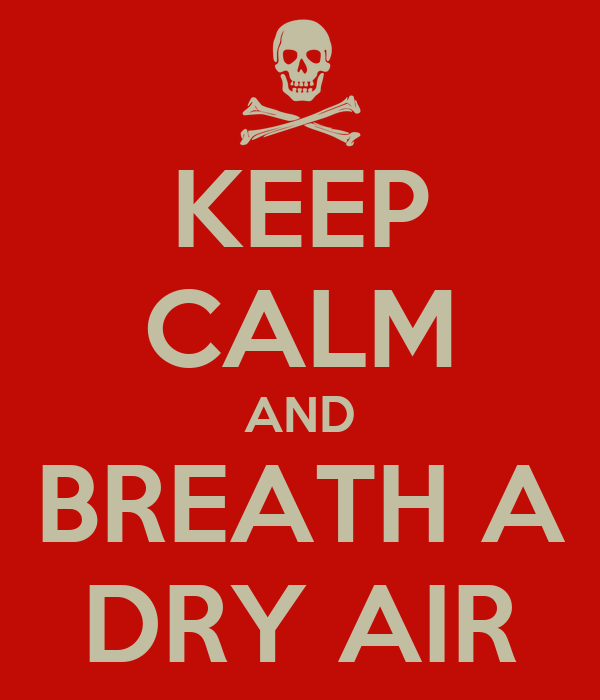 KEEP CALM AND BREATH A DRY AIR