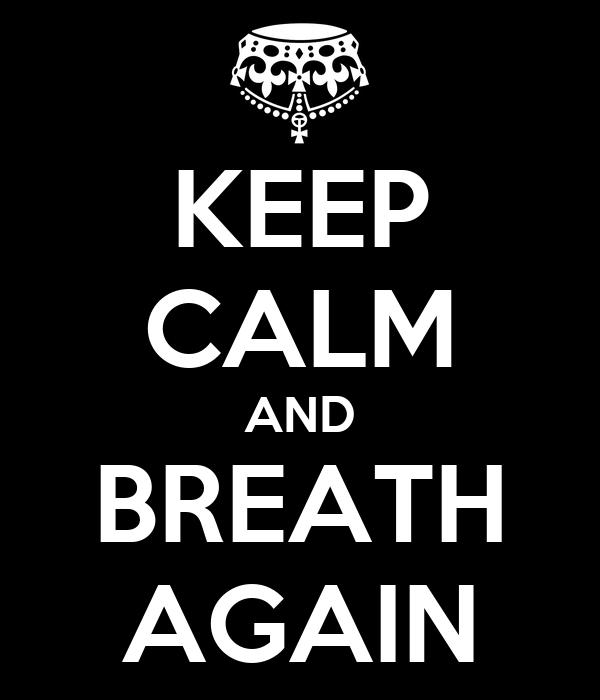 KEEP CALM AND BREATH AGAIN