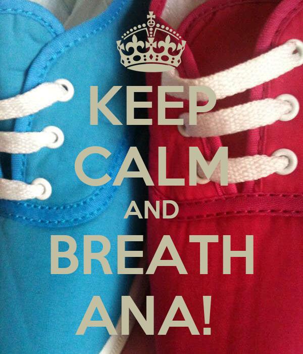 KEEP CALM AND BREATH ANA!