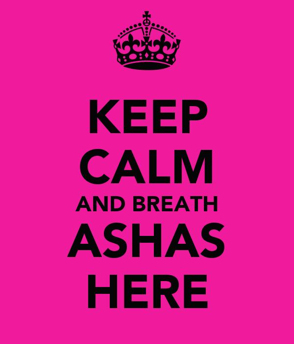 KEEP CALM AND BREATH ASHAS HERE