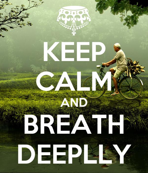 KEEP CALM AND BREATH DEEPLLY
