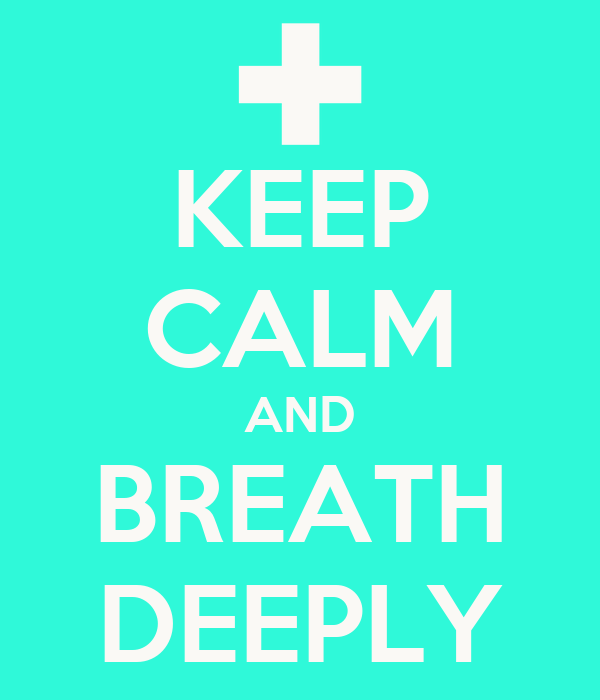 KEEP CALM AND BREATH DEEPLY