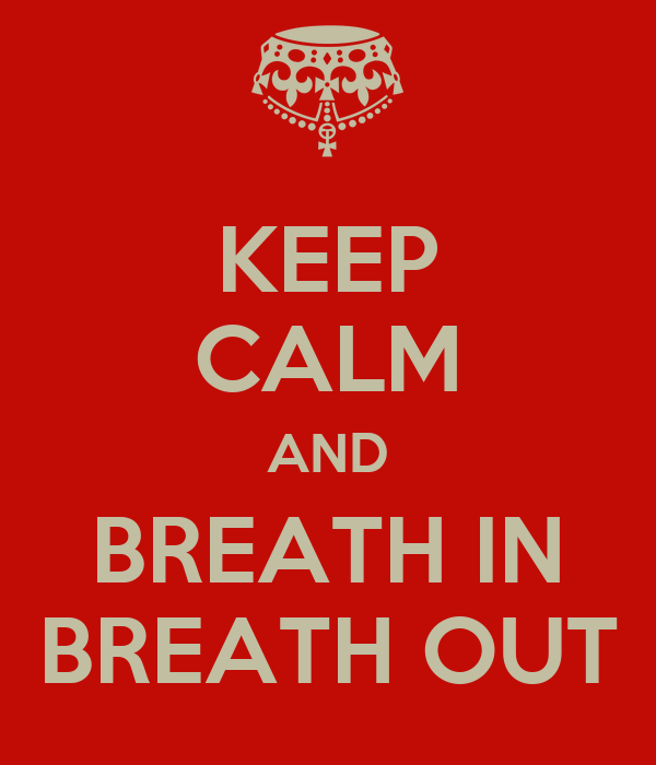 KEEP CALM AND BREATH IN BREATH OUT