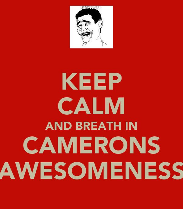KEEP CALM AND BREATH IN CAMERONS AWESOMENESS