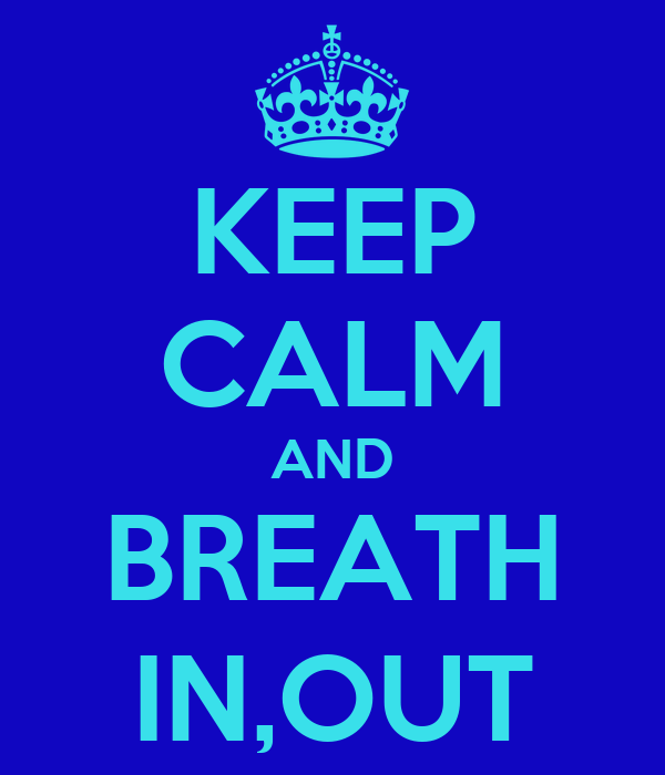 KEEP CALM AND BREATH IN,OUT