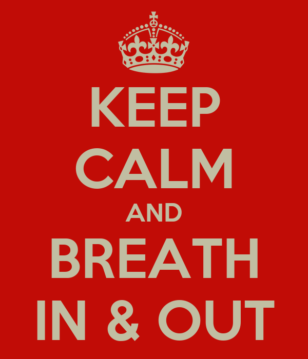 KEEP CALM AND BREATH IN & OUT