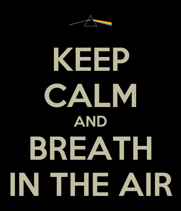 KEEP CALM AND BREATH IN THE AIR