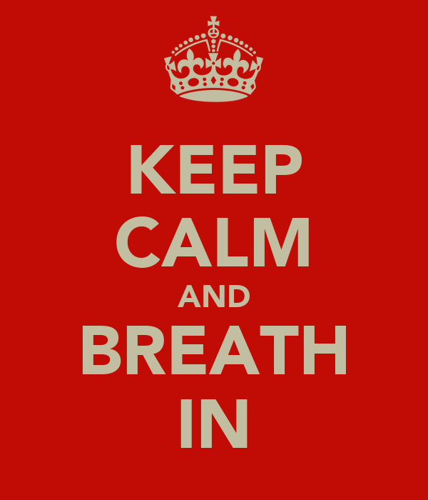 KEEP CALM AND BREATH IN