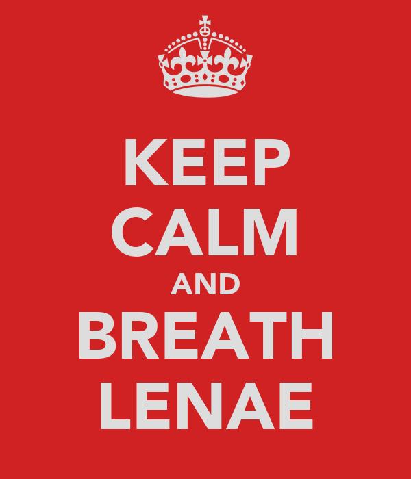 KEEP CALM AND BREATH LENAE