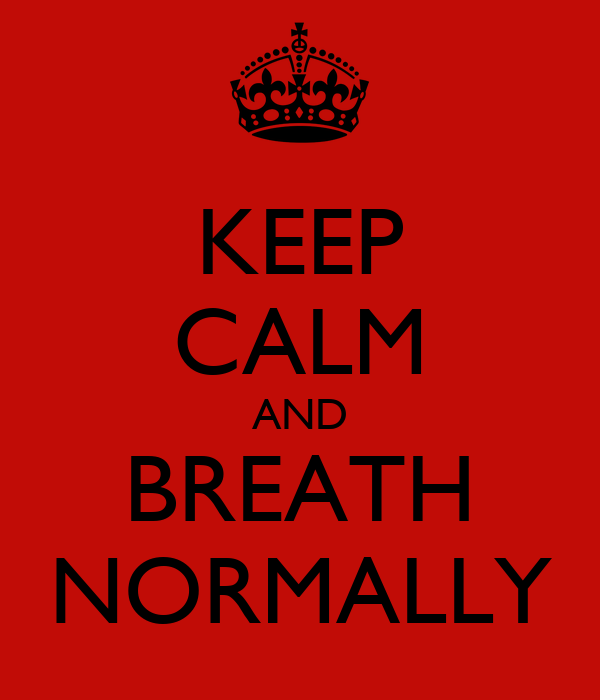 KEEP CALM AND BREATH NORMALLY