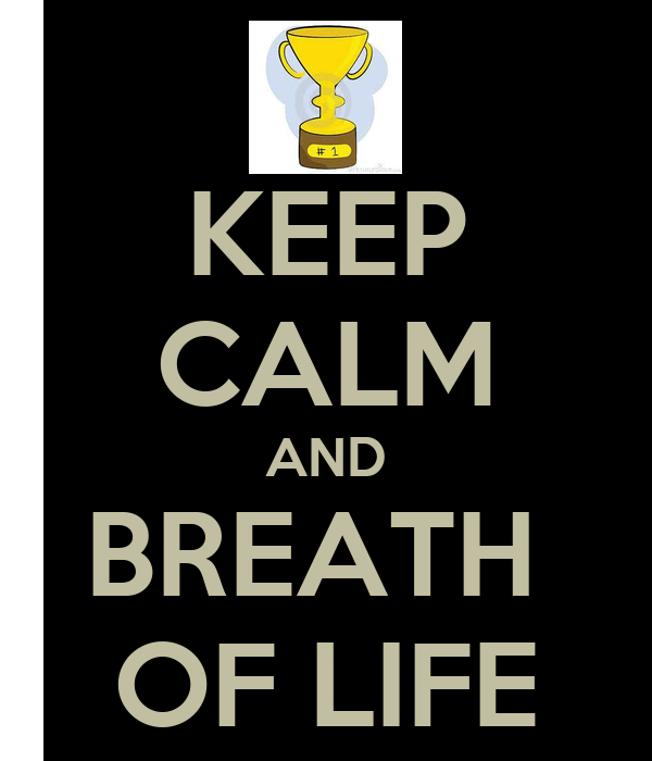 KEEP CALM AND BREATH  OF LIFE