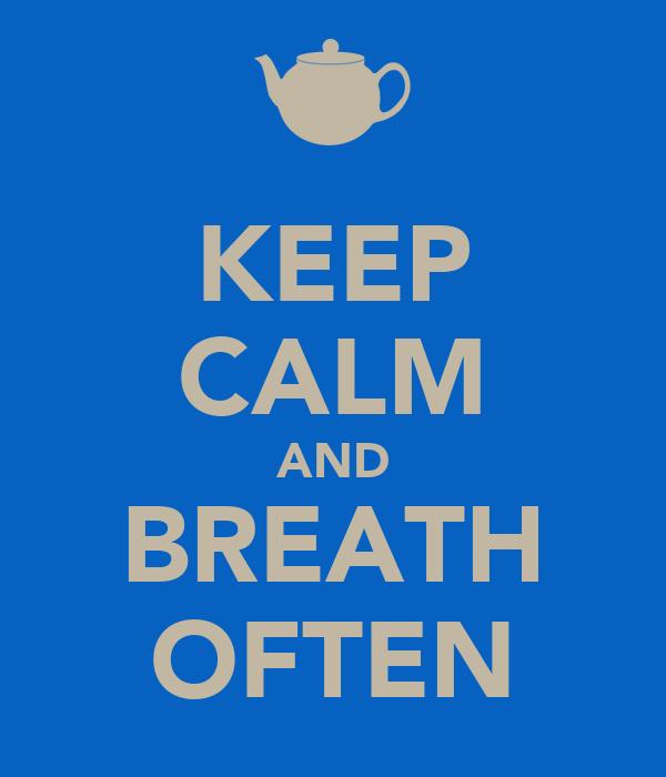 KEEP CALM AND BREATH OFTEN