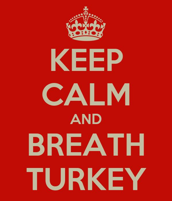 KEEP CALM AND BREATH TURKEY
