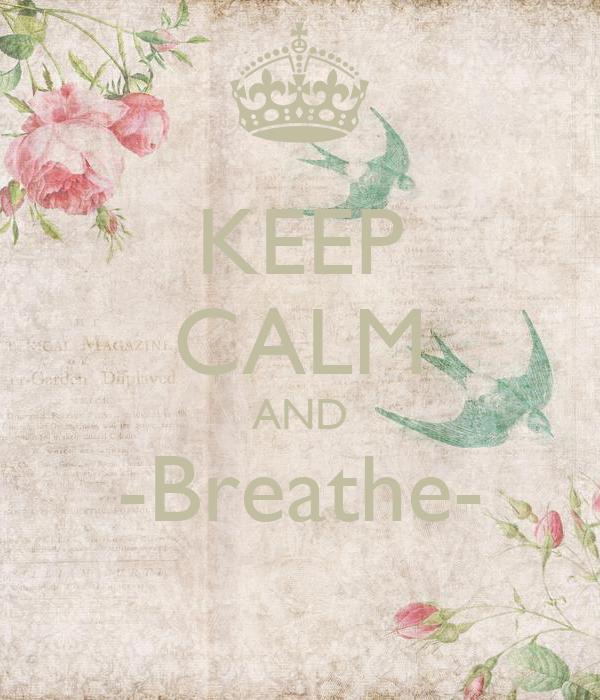 KEEP CALM AND -Breathe-