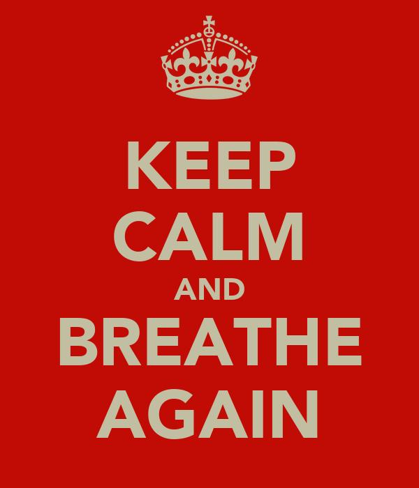 KEEP CALM AND BREATHE AGAIN