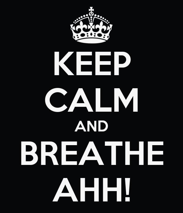 KEEP CALM AND BREATHE AHH!