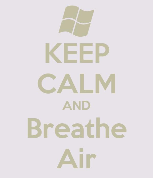 KEEP CALM AND Breathe Air