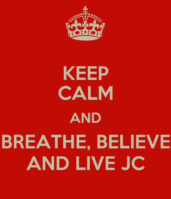 KEEP CALM AND BREATHE, BELIEVE AND LIVE JC