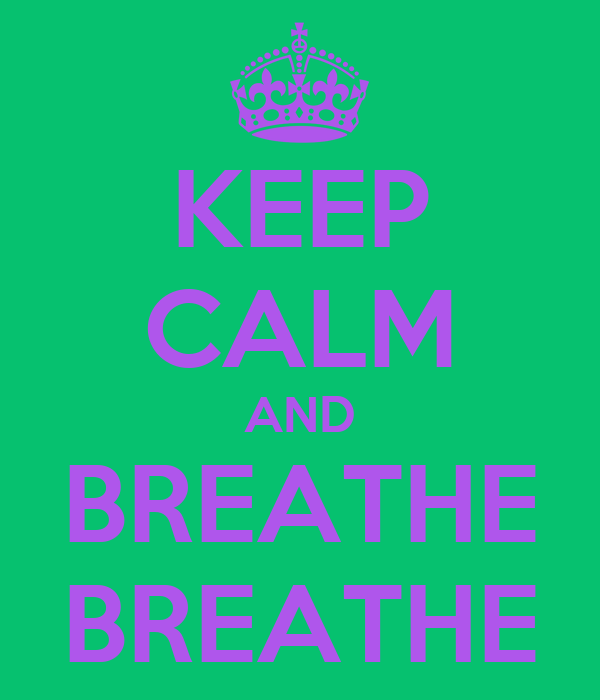 KEEP CALM AND BREATHE BREATHE
