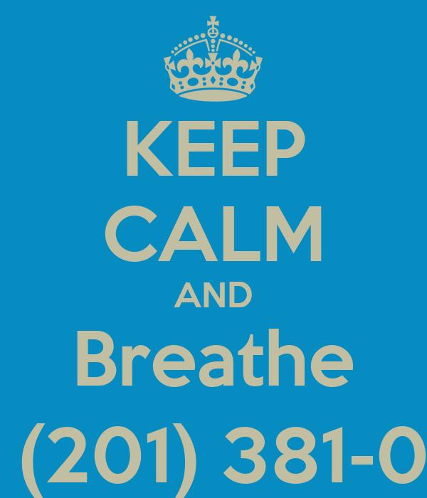 KEEP CALM AND Breathe Call (201) 381-0739