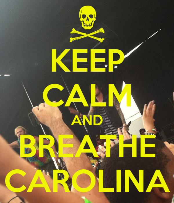 KEEP CALM AND BREATHE CAROLINA
