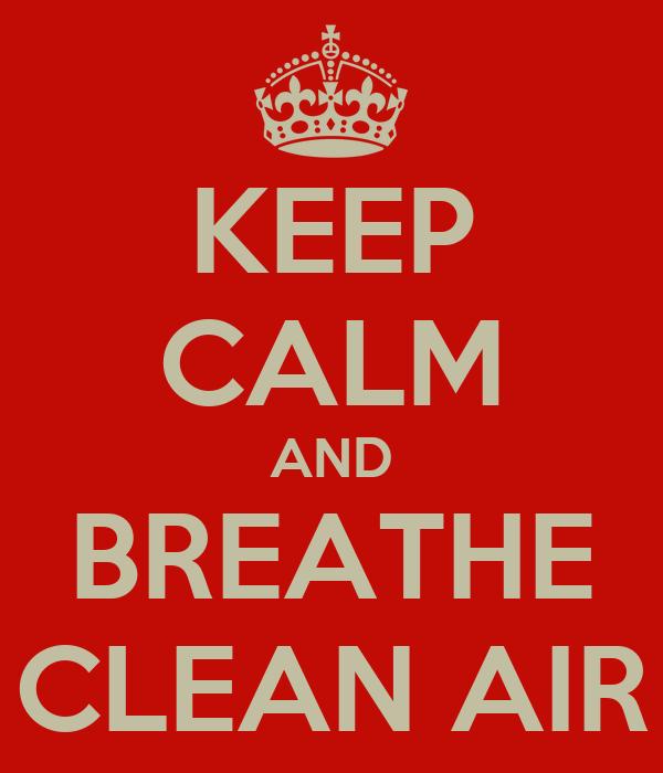 KEEP CALM AND BREATHE CLEAN AIR