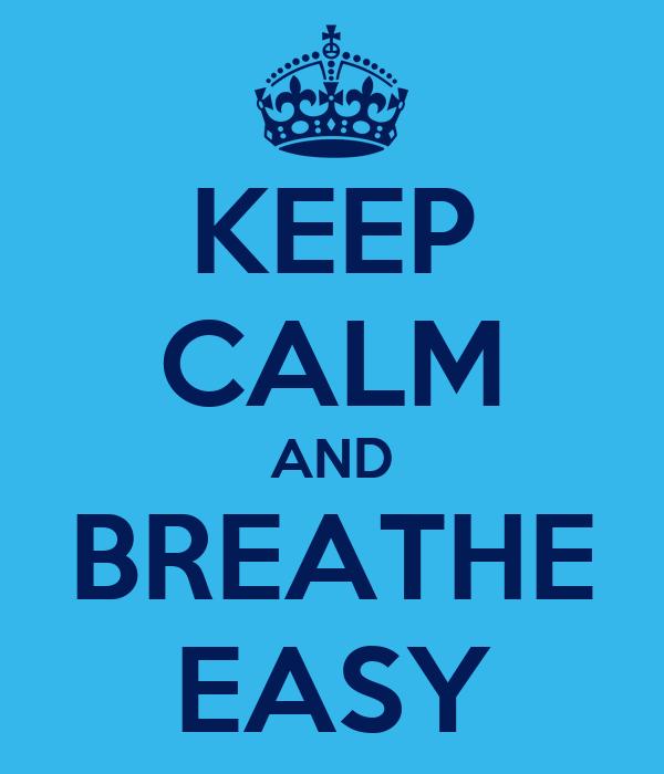 KEEP CALM AND BREATHE EASY