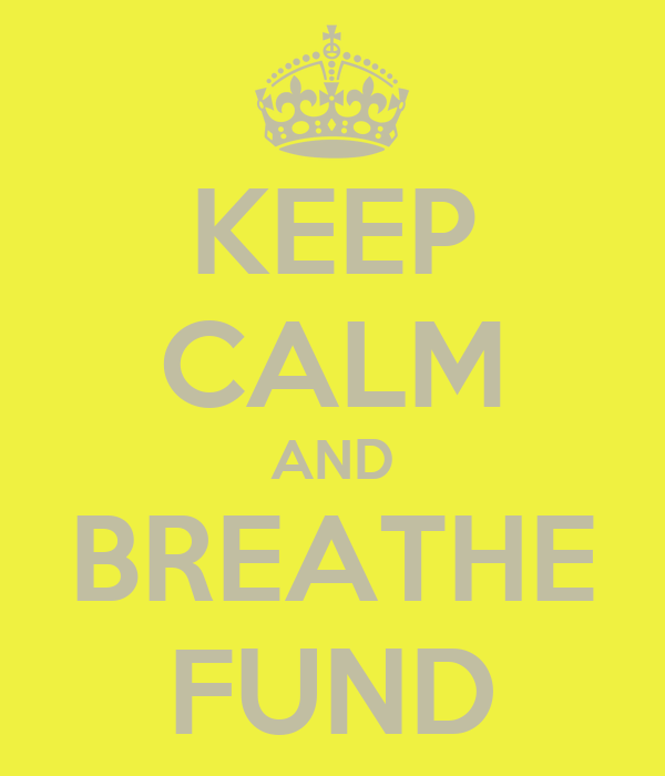 KEEP CALM AND BREATHE FUND