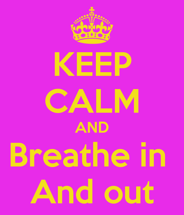 KEEP CALM AND Breathe in  And out