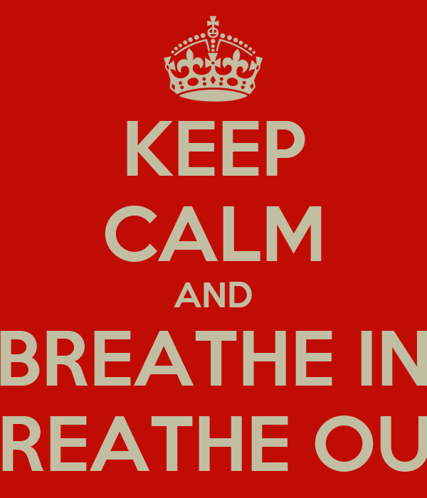 KEEP CALM AND BREATHE IN BREATHE OUT